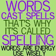 Words cast spells that's why it's called spelling words are energy use wisely