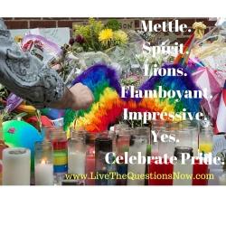 Mettle. Spirit. Lions. Flamboyant. Impressive. Yes. Celebrate Pride.
